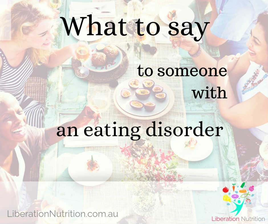 How to help someone with an eating disorder. What to say, and what NOT to say.